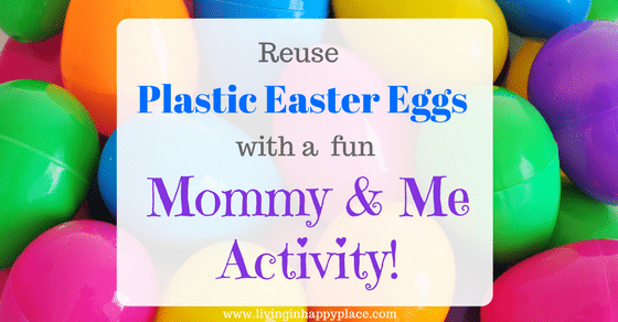 Plastic Easter eggs idea: DIY surprise egg Mommy & Me activity