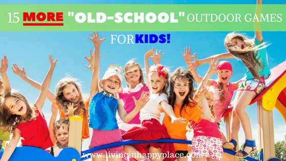 "15 MORE ""old-school""Outdoor Games for kids"
