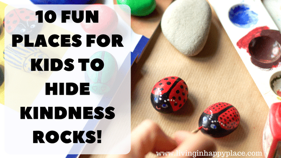 Places for kids to hide painted rocks or kindness rocks