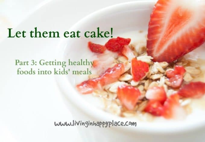 Let them eat cake! Part 3: Getting healthy foods in kids' diets