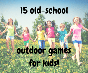 "15 ""old-school"" outdoor games for kids"