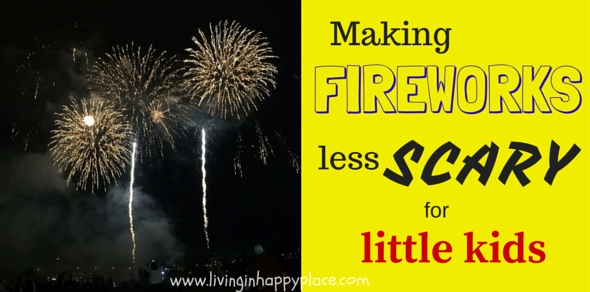 Make fireworks fun! and less scary for little kids
