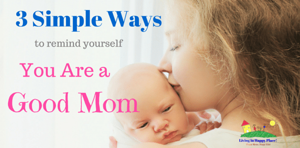 3 Simple Ways to Remind Yourself You Are a Good Mom