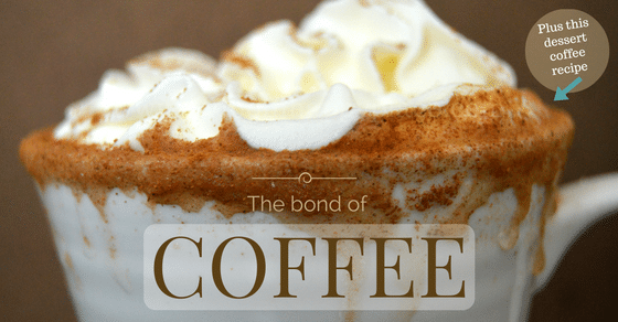 The Bonding Power of Coffee and a Dessert Coffee Recipe