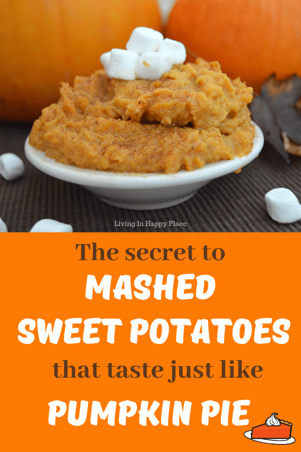This easy mashed sweet potato recipe will be your family's new favorite side dish! This story recipe can make your sweet potatoes taste just like pumpkin pie! Perfect for Thanksgiving dinner or getting kids to eat their veggies. #livinginhappyplace #sidedish #Thanksgiving #dinner #veggies #pumpkinpie #sweetpotatoes
