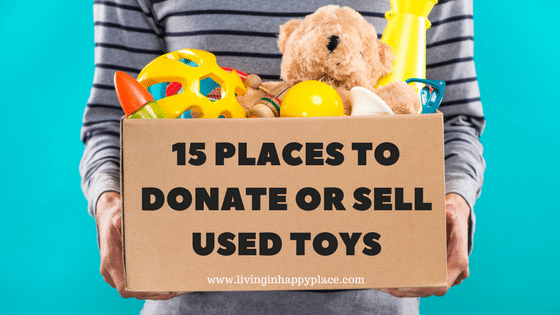 15 Places to donate yused toys or sell used toys. Toy clean out!