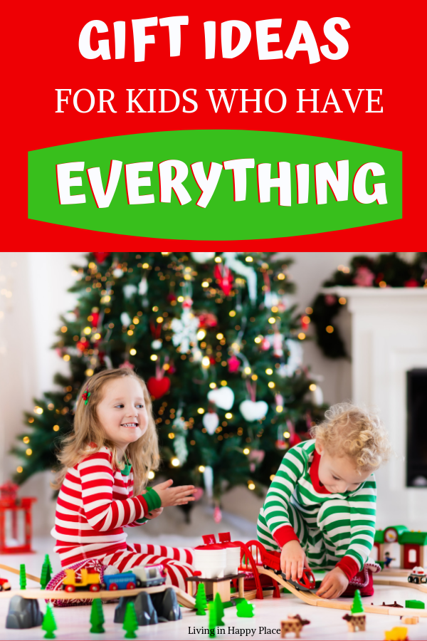 Meaningful and Memorable Gift Ideas for Kids Who Have Everything!
